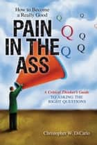 How to Become a Really Good Pain in the Ass ebook by Christopher Dicarlo