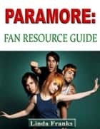 Paramore: Fan Resource Guide ebook by Linda Franks