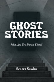 Ghost Stories - John, Are You Down There? ebook by Searra Sawka