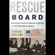 Rescue Board - The Untold Story of America's Efforts to Save the Jews of Europe audiobook by Rebecca Erbelding