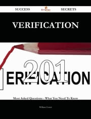 Verification 201 Success Secrets - 201 Most Asked Questions On Verification - What You Need To Know ebook by William Foster