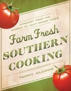 Farm Fresh Southern Cooking ebook by Tammy Algood
