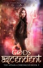Gods Ascendent - Apsara Chronicles Book 2 ebook by T.G. Ayer