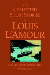 The Collected Short Stories of Louis L'Amour, Volume 4 ebook by Louis L'Amour