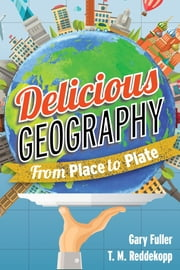 Delicious Geography - From Place to Plate ebook by Gary Fuller,T. M. Reddekopp