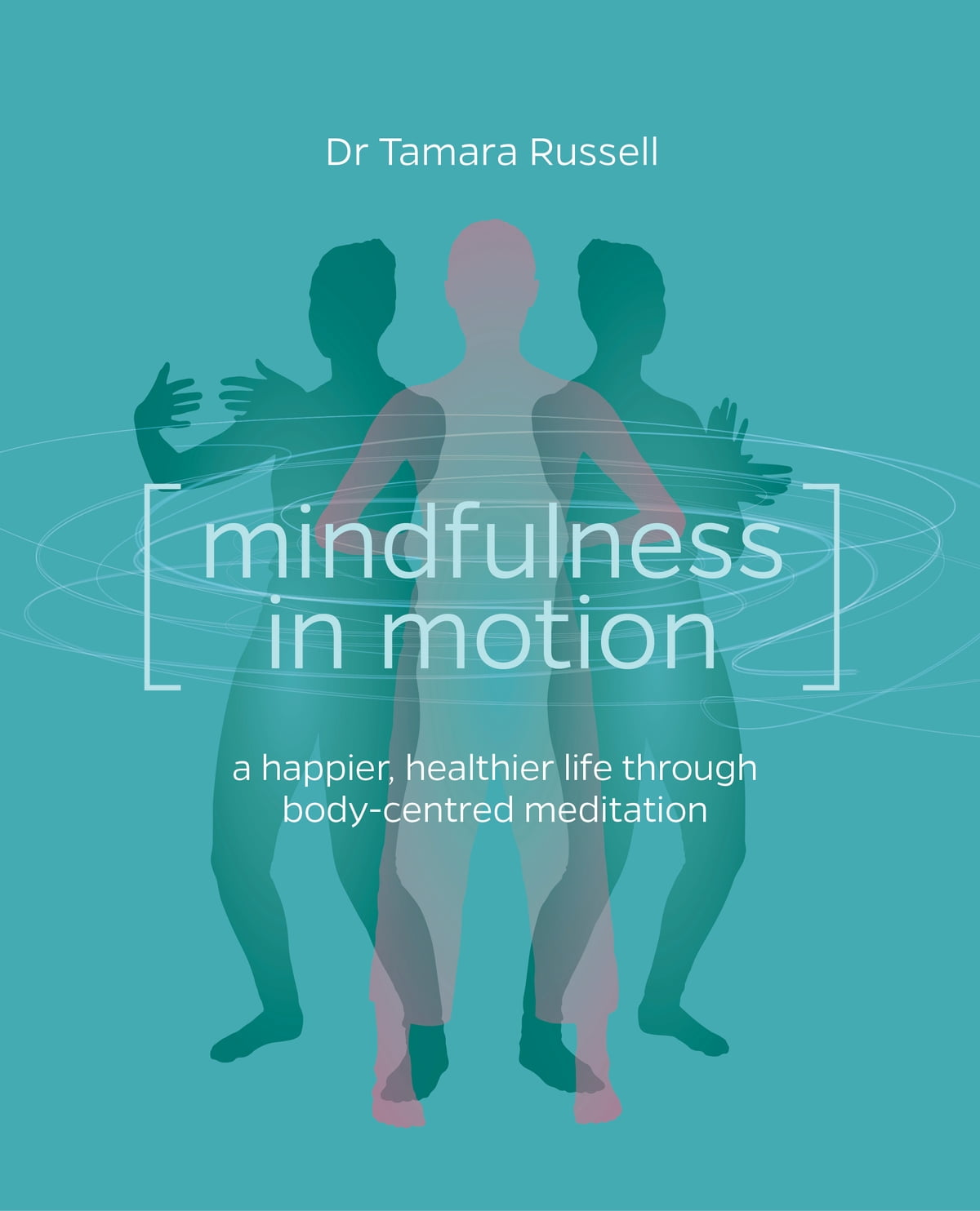 Mindfulness in Motion: A happier, healthier life through body-centred  meditation ebook by Tamara Russell - Rakuten Kobo