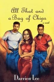 All That and a Bag of Chips ebook by Darrien Lee