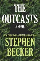 The Outcasts - A Novel ebook by Stephen Becker