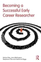Becoming a Successful Early Career Researcher ebook by Adrian Eley, Jerry Wellington, Stephanie Pitts,...