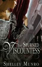 The Spurned Viscountess ebook by Shelley Munro