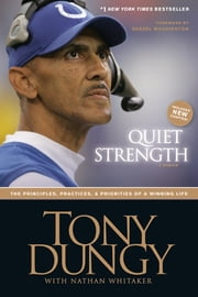 Quiet Strength - The Principles, Practices, and Priorities of a Winning Life ebook by Tony Dungy