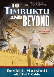 To Timbuktu and Beyond - A Missionary Memoir ebook by David L. Marshall with Ted T. Cable