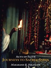 Acts of Faith - Journeys to Sacred India ebook by Makarand R. Paranjape