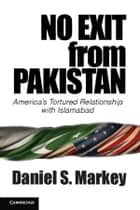 No Exit from Pakistan ebook by Daniel S. Markey