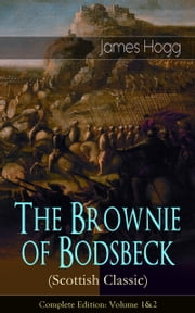 The Brownie of Bodsbeck (Scottish Classic) - Complete Edition: Volume 1&2 ebook by James Hogg