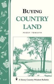 Buying Country Land - Storey Country Wisdom Bulletin A-67 ebook by Peggy Tonseth