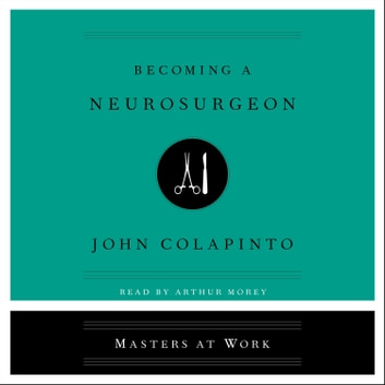 Becoming a Neurosurgeon audiobook by John Colapinto