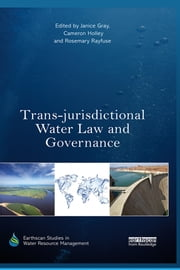 Trans-jurisdictional Water Law and Governance ebook by Janice Gray,Cameron Holley,Rosemary Rayfuse