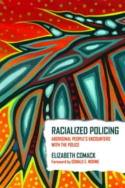 Racialized Policing - Aboriginal People's Encounters with the Police ebook by Elizabeth Comack,Donald E. Worme