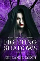 Fighting Shadows ebook by Julieanne Lynch