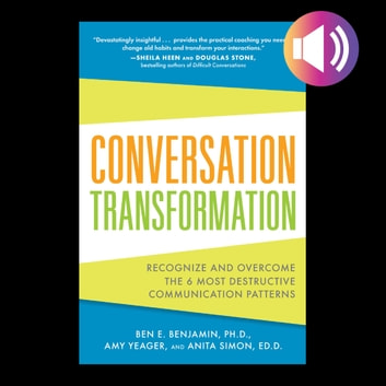Conversation Transformation: Recognize and Overcome the 6 Most Destructive Communication Patterns audiobook by Ben Benjamin,Amy Yeager,Anita Simon