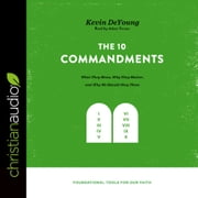 The Ten Commandments - What They Mean, Why They Matter, and Why We Should Obey Them audiobook by Kevin DeYoung