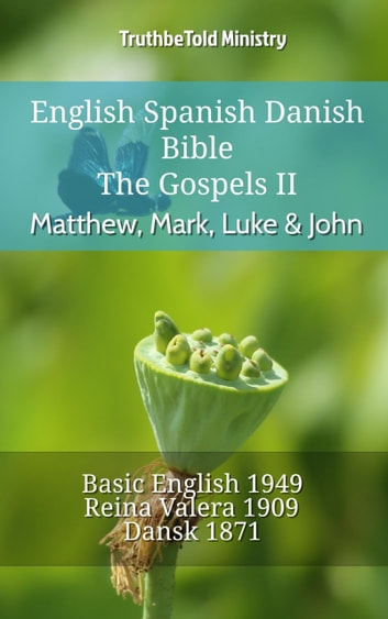 English Spanish Danish Bible - The Gospels II - Matthew, Mark, Luke & John - Basic English 1949 - Reina Valera 1909 - Dansk 1871 ebook by TruthBeTold Ministry