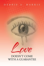 Love Doesn't Come With A Guarantee ebook by Debbie Harris