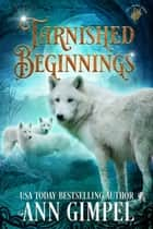 Tarnished Beginnings ebook by Ann Gimpel