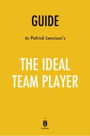 Guide to Patrick Lencioni's The Ideal Team Player by Instaread ebook by Instaread