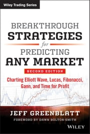 Breakthrough Strategies for Predicting Any Market - Charting Elliott Wave, Lucas, Fibonacci, Gann, and Time for Profit ebook by Jeff Greenblatt,Dawn Bolton-Smith