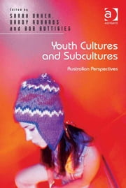 Youth Cultures and Subcultures - Australian Perspectives ebook by Sarah Baker,Brady Robards,Bob Buttigieg