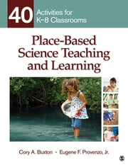 Place-Based Science Teaching and Learning - 40 Activities for K-8 Classrooms ebook by Dr. Cory A. Buxton, Dr. Eugene F. Provenzo
