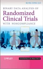 Binary Data Analysis of Randomized Clinical Trials with Noncompliance ebook by Kung-Jong Lui