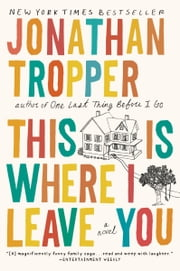 This Is Where I Leave You - A Novel ebook by Jonathan Tropper
