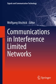 Communications in Interference Limited Networks ebook by Wolfgang Utschick