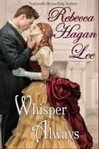 Whisper Always ebook by Rebecca Hagan Lee