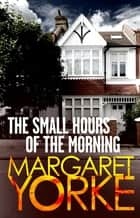 The Small Hours Of The Morning ebook by Margaret Yorke