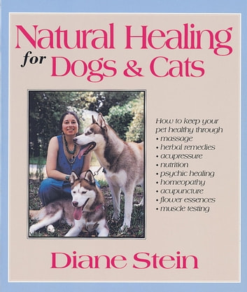 Natural Healing for Dogs and Cats ebook by Diane Stein