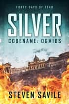 Silver - Codename: Ogmios, #1 ebook by Steven Savile