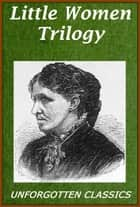 Little Women Trilogy ebook by Louisa May Alcott