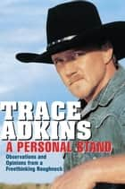 A Personal Stand - Observations and Opinions from a Freethinking Roughneck ebook by Trace Adkins