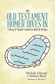 The Old Testament: Homer Dives In; A Story & Reader's Guide For Kids Of All Ages ebook by Michelle Edwards  & Barbara Boyd