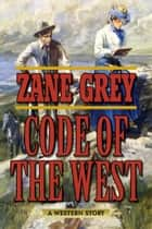 Code of the West ebook by Zane Grey