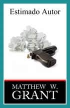 Estimado Autor. ebook by Matthew W. Grant