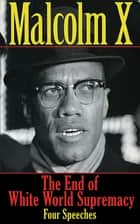 The End of White World Supremacy - Four Speeches ebook by Malcolm X