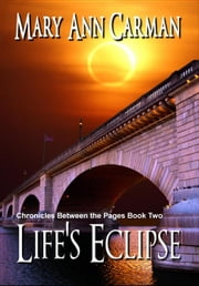 Life's Eclipse - Chronicles Between the Pages, #2 ebook by Mary Ann Carman