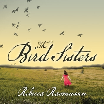 The Bird Sisters audiobook by Rebecca Rasmussen