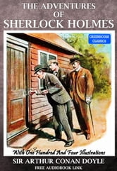 The Adventures of Sherlock Holmes (Complete & Illustrated)(Free AudioBook Link) - With One Hundred And Four Illustrations ebook by Sir Arthur Conan Doyle