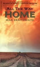All the Way Home ebook by Max Braithwaite